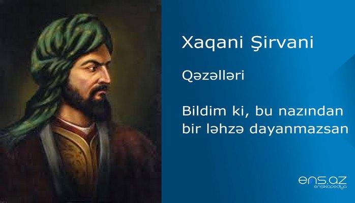 Xaqani Şirvani - Bildim ki, bu nazından bir ləhzə dayanmazsan