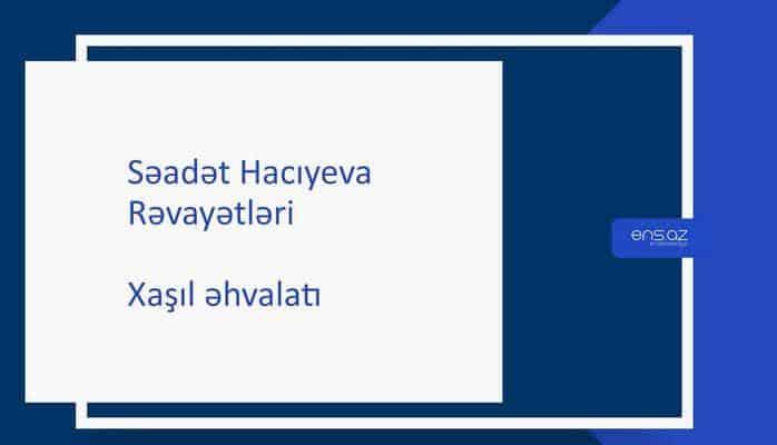 Səadət Hacıyeva - Xaşıl əhvalatı