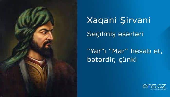 """Xaqani Şirvani - """"Yar""""ı """"Mar"""" hesab et, bətərdir, çünki"""
