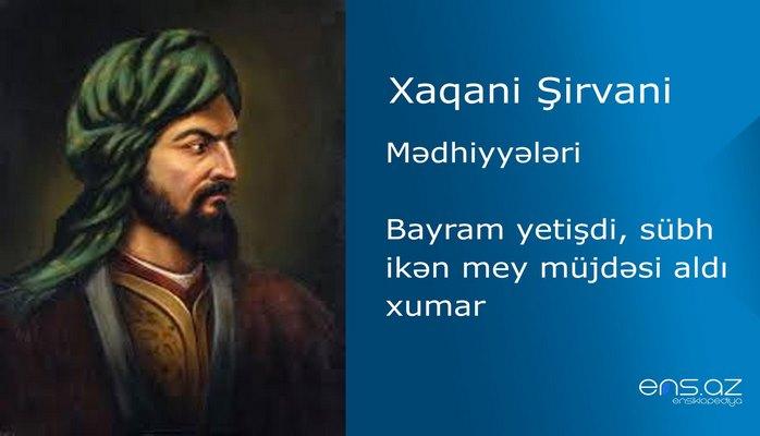 Xaqani Şirvani - Bayram yetişdi, sübh ikən mey müjdəsi aldı xumar