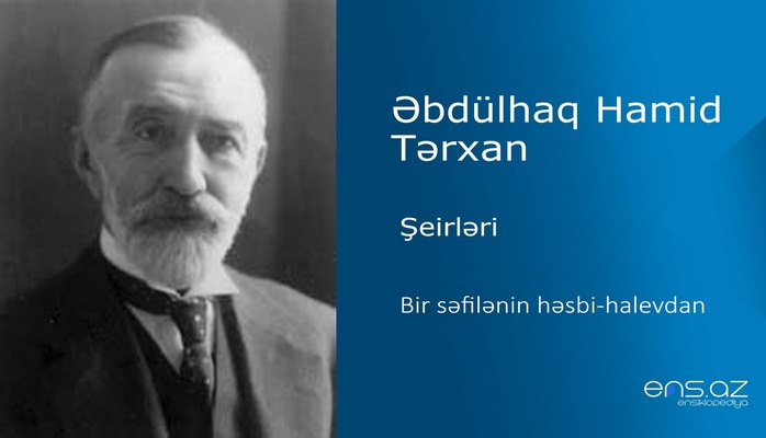Əbdülhaq Hamid Tərxan - Bir səfilənin həsbi-halevdan