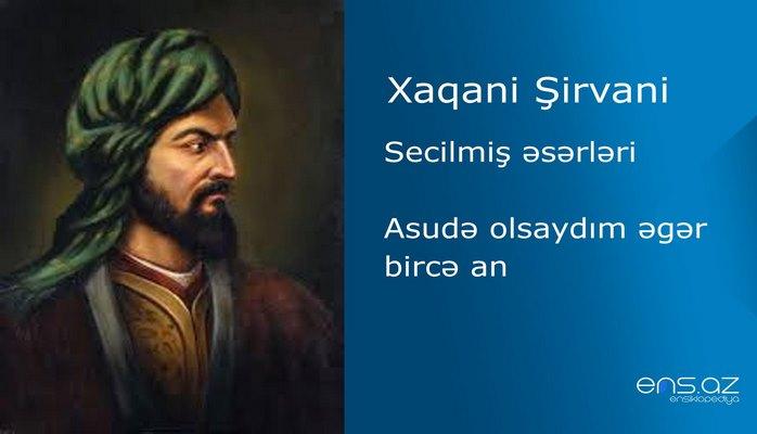 Xaqani Şirvani - Asudə olsaydım əgər bircə an