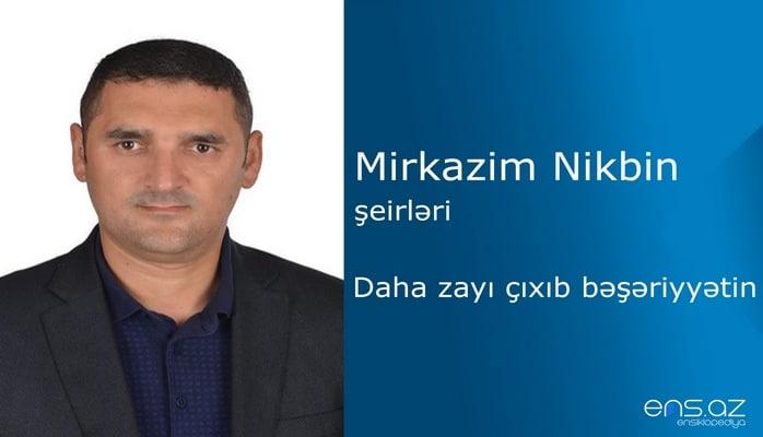 Mirkazim Nikbin - Daha zayı çıxıb bəşəriyyətin