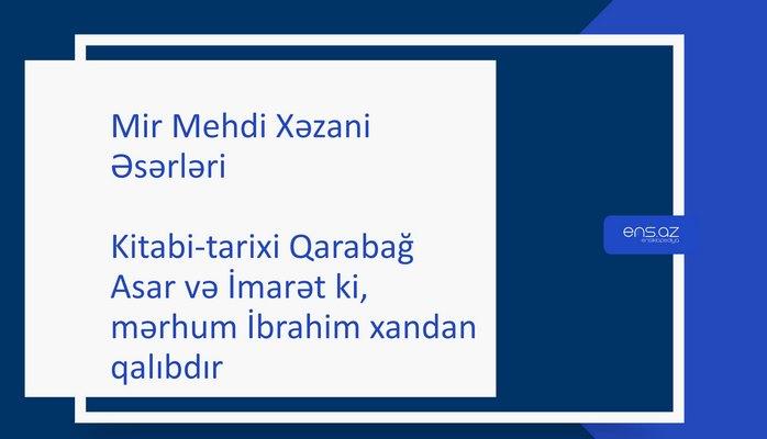 Mir Mehdi Xəzani - Kitabi-tarixi Qarabağ/Asar və İmarət ki, mərhum İbrahim xandan qalıbdır