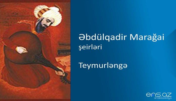 Əbdülqadir Marağai - Teymurləngə