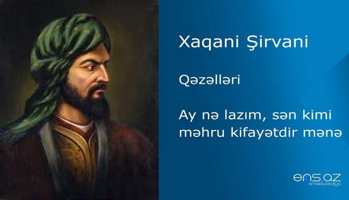 Xaqani Şirvani - Ay nə lazım, sən kimi məhru kifayətdir mənə