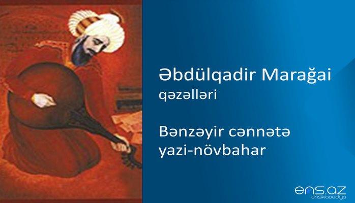 Əbdülqadir Marağai - Bənzəyir cənnətə yazi-növbahar