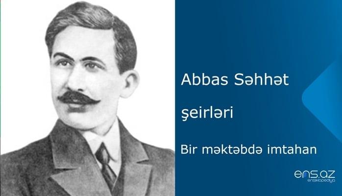 Abbas Səhhət - Bir məktəbdə imtahan