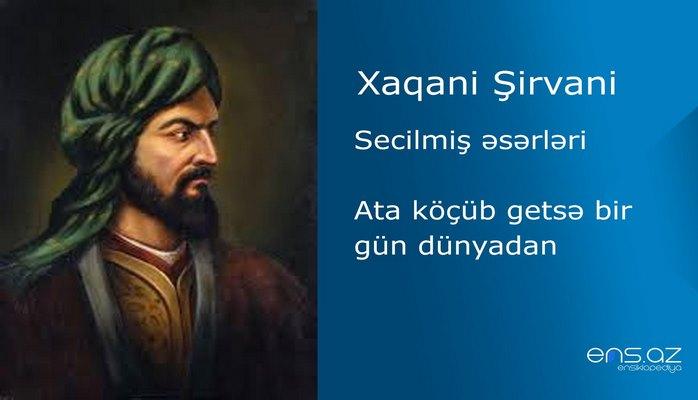 Xaqani Şirvani - Ata köçüb getsə bir gün dünyadan