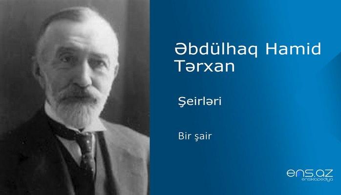 Əbdülhaq Hamid Tərxan - Bir şair