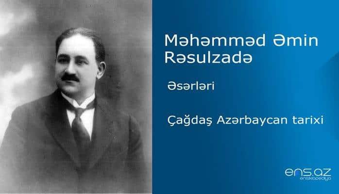 Məhəmməd Əmin Rəsulzadə - Çağdaş Azərbaycan tarixi