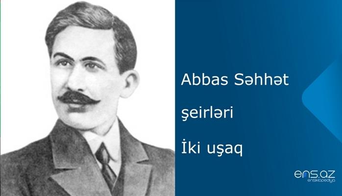 Abbas Səhhət - İki uşaq